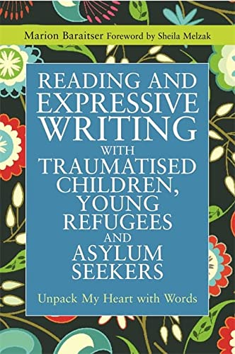 9781849053846: Reading and Expressive Writing with Traumatised Children, Young Refugees and Asylum Seekers: Unpack My Heart with Words (Writing for Therapy or Personal Development)