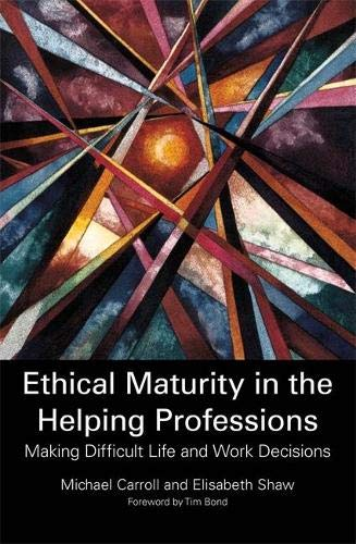 Ethical Maturity in the Helping Professions: Making Difficult Life and Work Decisions: Carroll, ...