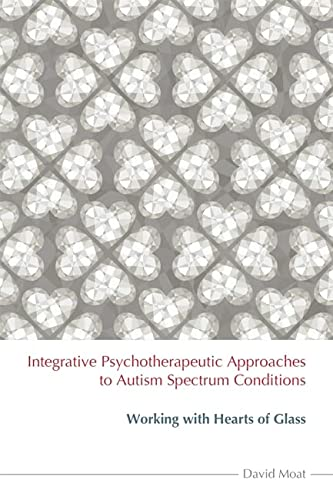 Integrative Psychotherapeutic Approaches to Autism Spectrum: Moat, David