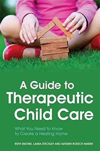 9781849054010: A Guide to Therapeutic Child Care: What You Need to Know to Create a Healing Home