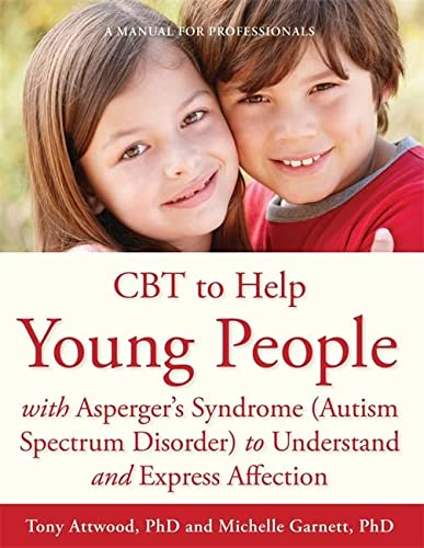 CBT to Help Young People with Asperger's Syndrome (Autism Spectrum Disorder) to Understand and Express Affection: A Manual for Professionals (9781849054126) by Michelle Garnett; Tony Attwood