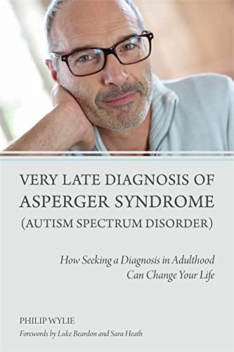 9781849054331: Very Late Diagnosis of Asperger Syndrome (Autism Spectrum Disorder): How Seeking a Diagnosis in Adulthood Can Change Your Life