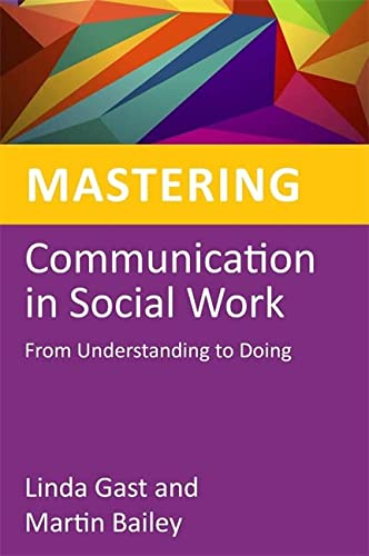Mastering Communication in Social Work: From Understanding: Linda Gast and