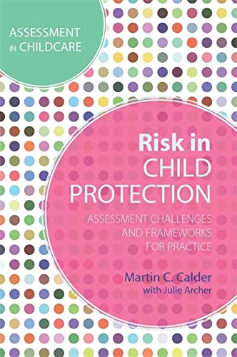 9781849054799: Risk in Child Protection: Assessment Challenges and Frameworks for Practice (Assessment in Childcare)