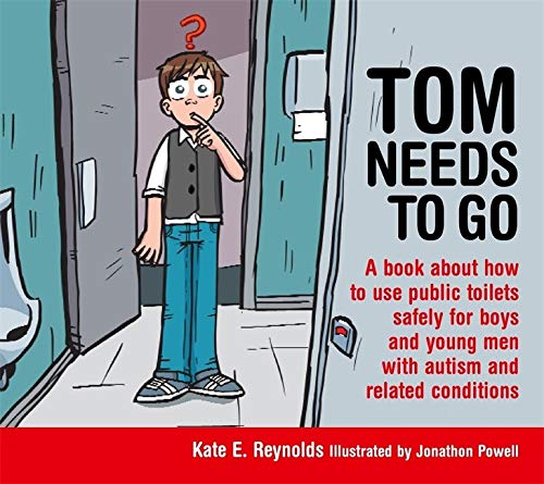 9781849055215: Tom Needs to Go: A book about how to use public toilets safely for boys and young men with autism and related conditions (Sexuality and Safety with Tom and Ellie)
