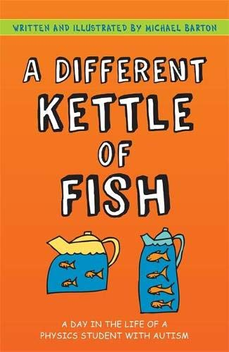 A Different Kettle of Fish: A Day in the Life of a Physics Student with Autism: Barton, Michael