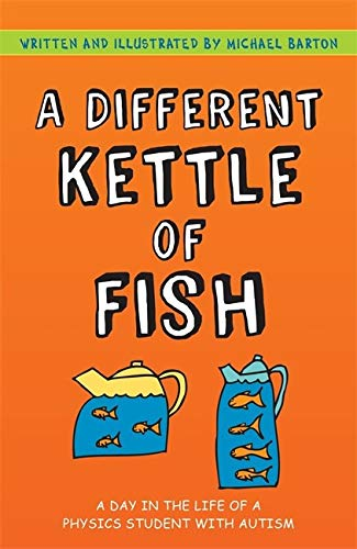 9781849055321: A Different Kettle of Fish: A Day in the Life of a Physics Student with Autism