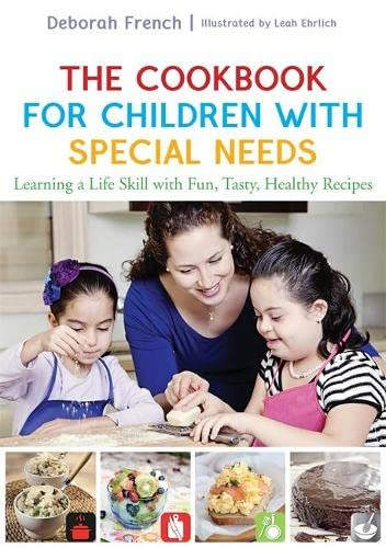 The Cookbook for Children with Special Needs: Learning a Life Skill with Fun, Tasty, Healthy ...