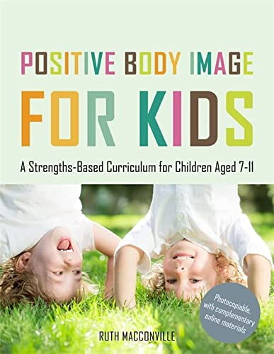 9781849055390: Positive Body Image for Kids: A Strengths-Based Curriculum for Children Aged 7-11
