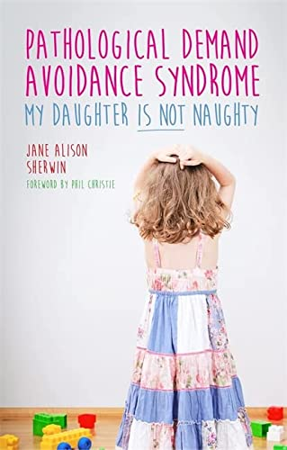 Pathological Demand Avoidance Syndrome - My Daughter is Not Naughty: Sherwin, Jane Alison