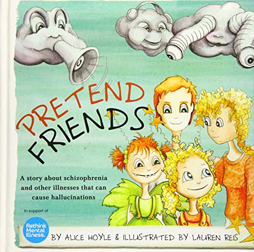 Pretend Friends: A story about schizophrenia and other illnesses that can cause hallucinations: ...
