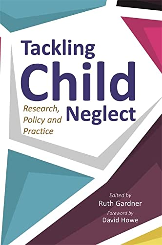 Tackling Child Neglect: Ruth Gardner (editor),