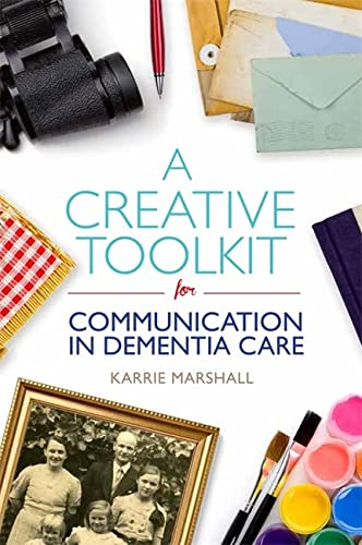 9781849056946: A Creative Toolkit for Communication in Dementia Care