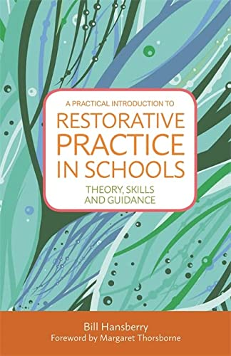 A Practical Introduction to Restorative Practice in Schools: Theory, Skills and Guidance: Hansberry...