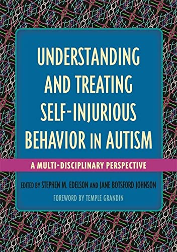 Understanding and Treating Self-Injurious Behavior in Autism: Stephen M. Edelson