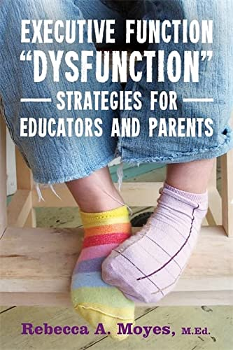 "Executive Function ""Dysfunction"" - Strategies for Educators and Parents: Moyes, Rebecca A..."