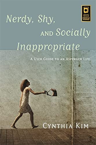 Nerdy, Shy, and Socially Inappropriate: A User Guide to an Asperger Life: Kim, Cynthia