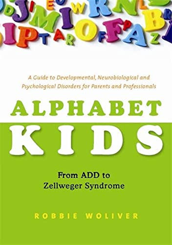 9781849058223: Alphabet Kids - From ADD to Zellweger Syndrome: A Guide to Developmental, Neurobiological and Psychological Disorders for Parents and Professionals
