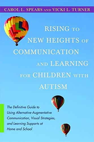 9781849058377: Rising to New Heights of Communication and Learning for Children with Autism: The Definitive Guide to Using Alternative-Augmentative Communication, ... and Learning Supports at Home and School