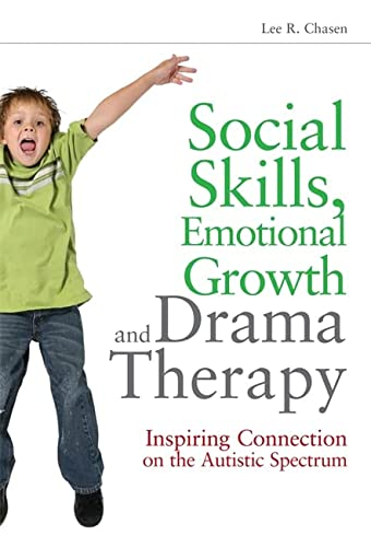 9781849058407: Social Skills, Emotional Growth and Drama Therapy: Inspiring Connection on the Autism Spectrum
