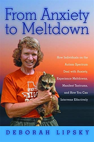 9781849058438: From Anxiety to Meltdown: How Individuals on the Autism Spectrum Deal with Anxiety, Experience Meltdowns, Manifest Tantrums, and How You Can Intervene Effectively