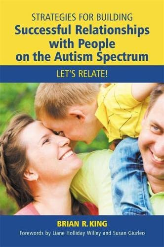 Strategies for Building Successful Relationships with People on the Autism Spectrum: Let's ...