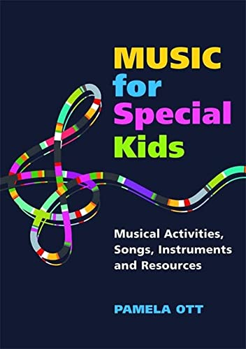 Music for Special Kids Musical Activities, Songs, Instruments and Resources