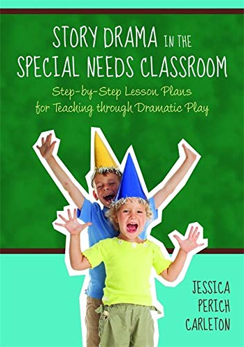 Story Drama in the Special Needs Classroom: Carleton, Jessica Perich