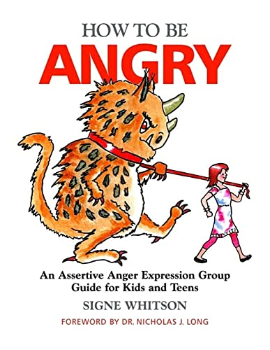 How to Be Angry: An Assertive Anger Expression Group Guide for Kids and Teens: Whitson, Signe