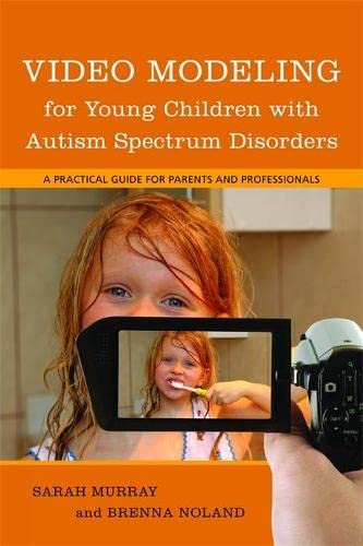 Video Modeling for Young Children with Autism Spectrum Disorders: A Practical Guide for Parents and Professionals (9781849059008) by Brenna Noland; Sarah Murray