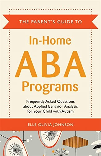 9781849059183: The Parent's Guide to In-Home ABA Programs: Frequently Asked Questions about Applied Behavior Analysis for your Child with Autism