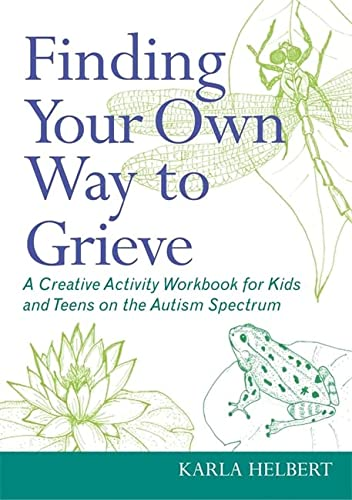 9781849059220: Finding Your Own Way to Grieve: A Creative Activity Workbook for Kids and Teens on the Autism Spectrum