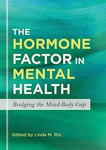 The Hormone Factor in Mental Health: Bridging: Rio, Linda M.