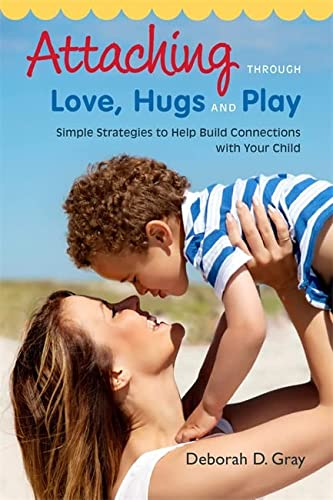 9781849059398: Attaching Through Love, Hugs and Play: Simple Strategies to Help Build Connections with Your Child
