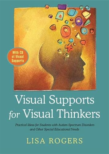 Visual Supports for Visual Thinkers: Practical Ideas for Students With Autism Spectrum Disorders ...