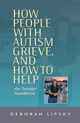 9781849059541: How People with Autism Grieve, and How to Help: An Insider Handbook