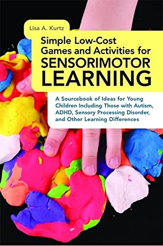 9781849059770: Simple Low-Cost Games and Activities for Sensorimotor Learning: A Sourcebook of Ideas for Young Children Including Those with Autism, ADHD, Sensory Processing Disorder, and Other Learning Differences