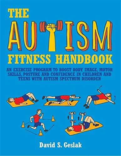 The Autism Fitness Handbook: An Exercise Program to Boost Body Image, Motor Skills, Posture and ...