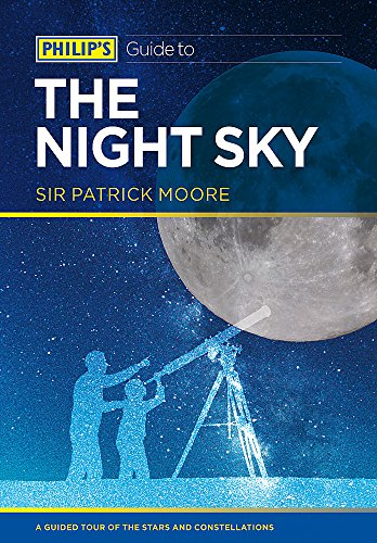 Philip's Guide to the Night Sky: A Guided Tour of the Stars and Constellations: Moore, CBE, ...