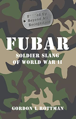 9781849081375: FUBAR F***ed Up Beyond All Recognition: Soldier Slang of World War II (General Military)