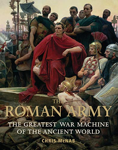 9781849081627: The Roman Army: The Greatest War Machine of the Ancient World (General Military)