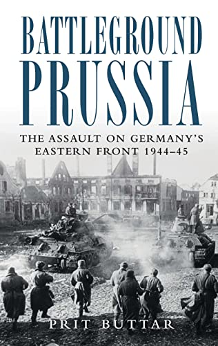 9781849081900: Battleground Prussia: The Assault on Germany's Eastern Front 1944-45 (General Military)