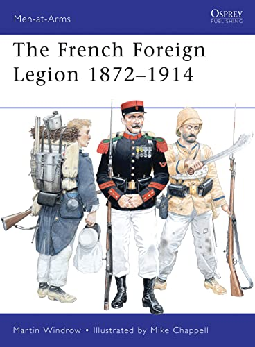 French Foreign Legion 1872-1914 (Men-at-Arms): Martin Windrow
