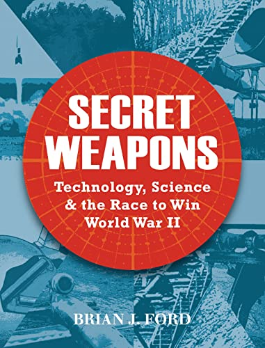 Secret Weapons: Technology, Science and the Race: Brian J. Ford