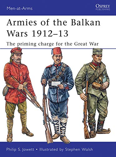 Armies of the Balkan Wars 1912-13: The Priming Charge for the Great War (Men at Arms Series): ...