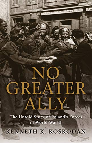 9781849084796: No Greater Ally: The Untold Story of Poland's Forces in World War II (General Military)