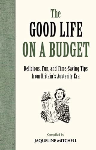 9781849084819: The Good Life on a Budget: Delicious, Fun and Time-Saving Tips from the Austerity Era (General Military)