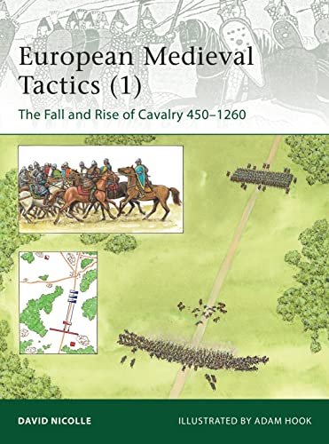 9781849085038: European Medieval Tactics (1): The Fall and Rise of Cavalry 450–1260 (Elite)
