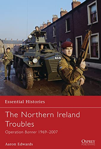 9781849085250: The Northern Ireland Troubles: Operation Banner 1969–2007 (Essential Histories)