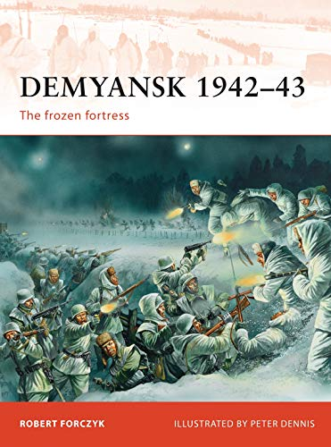 Demyansk 1942-43: The Frozen Fortress (Campaign): Forczyk, Robert